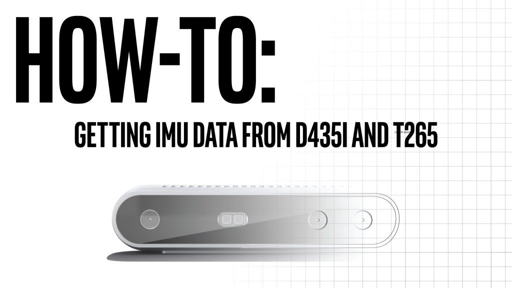 How-to: Getting IMU data from D435i and T265 – Intel